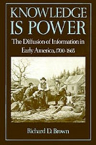 Ebook in inglese Knowledge Is Power: The Diffusion of Information in Early America, 1700-1865 Brown, Richard D.