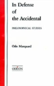 Ebook in inglese In Defense of the Accidental (Apologie des Zufalligen) Marquand, Odo , Wallace, Robert M.