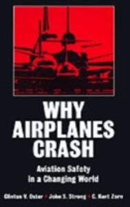 Ebook in inglese Why Airplanes Crash: Aviation Safety in a Changing World Oster, Clinton V. , Strong, John S. , Zorn, C. Kurt
