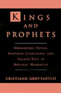 Ebook in inglese Kings and Prophets: Monarchic Power, Inspired Leadership, and Sacred Text in Biblical Narrative Grottanelli, Cristiano