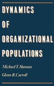 Ebook in inglese Dynamics of Organizational Populations: Density, Legitimation, and Competition Carroll, Glenn R. , Hannan, Michael T.