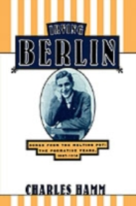 Ebook in inglese Irving Berlin: Songs from the Melting Pot: The Formative Years, 1907-1914 Hamm, Charles
