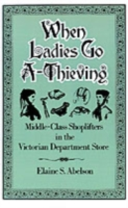 Ebook in inglese When Ladies Go A-Thieving: Middle-Class Shoplifters in the Victorian Department Store Abelson, Elaine S.
