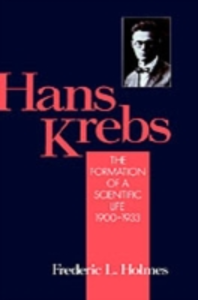 Ebook in inglese Hans Krebs: Volume 1: The Formation of a Scientific Life, 1900-1933 Holmes, Frederic Laurence