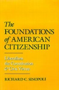 Foto Cover di Foundations of American Citizenship: Liberalism, the Constitution, and Civic Virtue, Ebook inglese di Richard C. Sinopoli, edito da Oxford University Press
