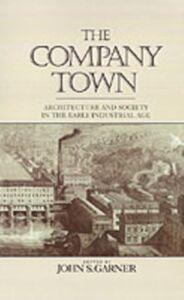 Foto Cover di Company Town: Architecture and Society in the Early Industrial Age, Ebook inglese di  edito da Oxford University Press