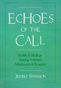 Foto Cover di Echoes of the Call: Identity and Ideology among American Missionaries in Ecuador, Ebook inglese di Jeffrey Swanson, edito da Oxford University Press