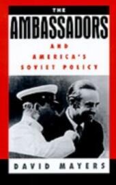 Ambassadors and America's Soviet Policy