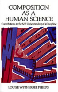 Ebook in inglese Composition As a Human Science: Contributions to the Self-Understanding of a Discipline Phelps, Louise Wetherbee