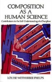 Composition As a Human Science: Contributions to the Self-Understanding of a Discipline