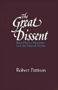 Ebook in inglese Great Dissent: John Henry Newman and the Liberal Heresy Pattison, Robert