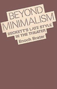 Ebook in inglese Beyond Minimalism: Beckett's Late Style in the Theater Brater, Enoch