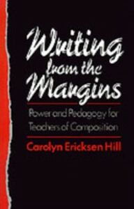 Ebook in inglese Writing from the Margins Power and Pedagogy for Teachers of Composition ERICKS, HILL CAROLYN