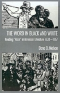 Ebook in inglese Word in Black and White: Reading &quote;Race&quote; in American Literature, 1638-1867 Nelson, Dana D.