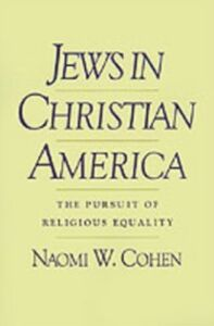 Foto Cover di Jews in Christian America: The Pursuit of Religious Equality, Ebook inglese di Naomi W. Cohen, edito da Oxford University Press
