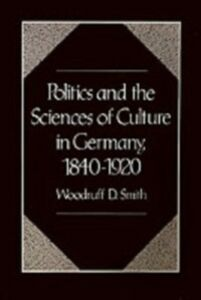 Ebook in inglese Politics and the Sciences of Culture in Germany, 1840-1920 Smith, Woodruff D.