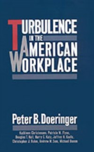 Ebook in inglese Turbulence in the American Workplace Christensen, Kathleen , Doeringer, Peter B. , Flynn, Patricia M. , Hall, Douglas T.