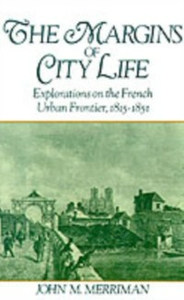 Ebook in inglese Margins of City Life: Explorations on the French Urban Frontier, 1815-1851 Merriman, John M.