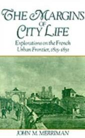 Margins of City Life: Explorations on the French Urban Frontier, 1815-1851