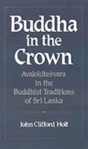 Foto Cover di Buddha in the Crown: Avalokitesvara in the Buddhist Traditions of Sri Lanka, Ebook inglese di John Clifford Holt, edito da Oxford University Press