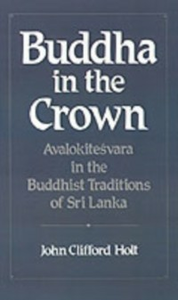 Ebook in inglese Buddha in the Crown: Avalokitesvara in the Buddhist Traditions of Sri Lanka Holt, John Clifford