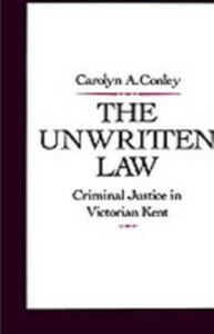 Ebook in inglese Unwritten Law: Criminal Justice in Victorian Kent Conley, Carolyn A.
