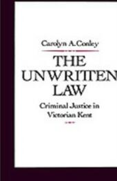 Unwritten Law: Criminal Justice in Victorian Kent