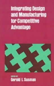 Ebook in inglese Integrating Design and Manufacturing for Competitive Advantage -, -