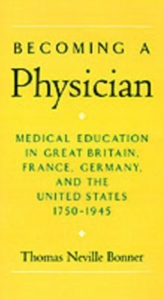 Ebook in inglese Becoming a Physician: Medical Education in Great Britain, France, Germany, and the United States, 1750-1945 Bonner, Thomas Neville