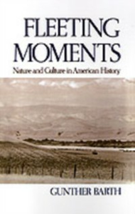 Ebook in inglese Fleeting Moments: Nature and Culture in American History Barth, Gunther