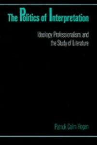 Foto Cover di Politics of Interpretation: Ideology, Professionalism, and the Study of Literature, Ebook inglese di Patrick Colm Hogan, edito da Oxford University Press