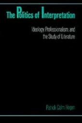 Politics of Interpretation: Ideology, Professionalism, and the Study of Literature