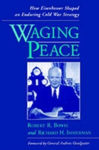 Foto Cover di Waging Peace: How Eisenhower Shaped an Enduring Cold War Strategy, Ebook inglese di Robert R. Bowie,Richard H. Immerman, edito da Oxford University Press