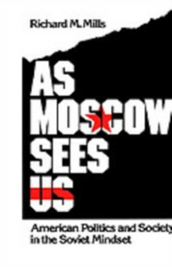 Ebook in inglese As Moscow Sees Us: American Politics and Society in the Soviet Mindset Mills, Richard M.