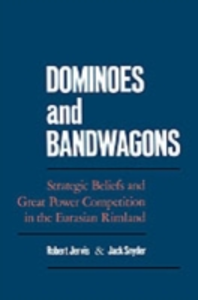 Ebook in inglese Dominoes and Bandwagons: Strategic Beliefs and Great Power Competition in the Eurasian Rimland -, -