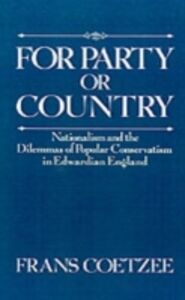 Ebook in inglese For Party or Country: Nationalism and the Dilemmas of Popular Conservatism in Edwardian England Coetzee, Frans