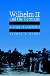 Foto Cover di Wilhelm II and the Germans: A Study in Leadership, Ebook inglese di Thomas A. Kohut, edito da Oxford University Press