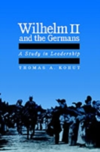 Ebook in inglese Wilhelm II and the Germans: A Study in Leadership Kohut, Thomas A.
