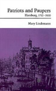 Ebook in inglese Patriots and Paupers: Hamburg, 1712-1830 Lindemann, Mary