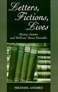 Ebook in inglese Letters, Fictions, Lives: Henry James and William Dean Howells Anesko, Michael