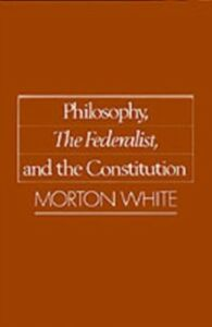 Ebook in inglese Philosophy, The Federalist, and the Constitution White, Morton