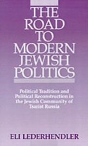 Ebook in inglese Road to Modern Jewish Politics Political Tradition and Political Reconstruction in the Jewish Community of Tsarist Russia ELI, LEDERHENDLER