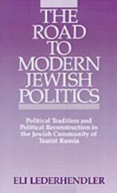 Road to Modern Jewish Politics Political Tradition and Political Reconstruction in the Jewish Community of Tsarist Russia