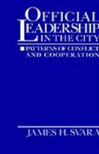 Ebook in inglese Official Leadership in the City: Patterns of Conflict and Cooperation Svara, James H.