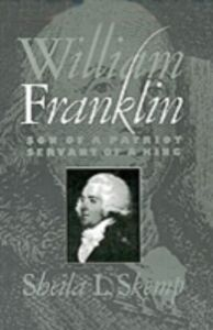 Ebook in inglese William Franklin: Son of a Patriot, Servant of a King Skemp, Sheila L.