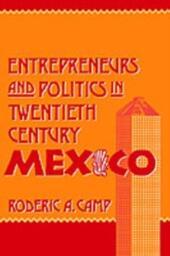 Entrepreneurs and Politics in Twentieth-Century Mexico