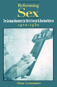 Ebook in inglese Reforming Sex: The German Movement for Birth Control and Abortion Reform, 1920-1950 Grossmann, Atina