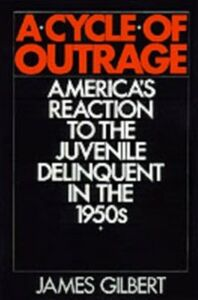 Ebook in inglese Cycle of Outrage: America's Reaction to the Juvenile Delinquent in the 1950s Gilbert, James