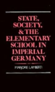 Ebook in inglese State, Society, and the Elementary School in Imperial Germany Lamberti, Marjorie