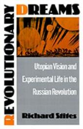 Revolutionary Dreams: Utopian Vision and Experimental Life in the Russian Revolution